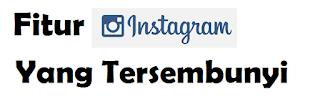 5 Fitur Instagram Yang Tersembunyi