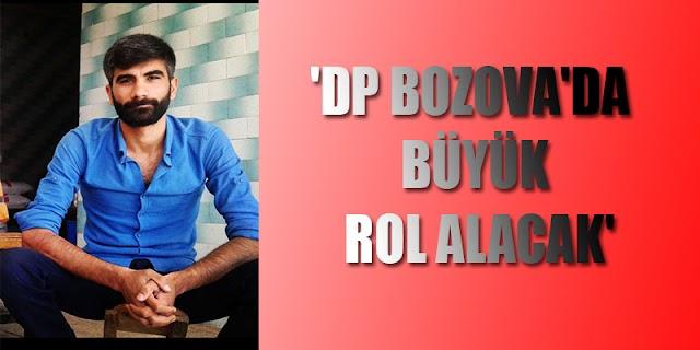 'DP Bozova'da büyük rol alacak'