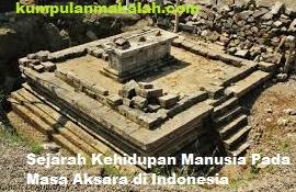 Sejarah Kehidupan Manusia Pada Masa Aksara di Indonesia