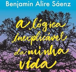 A lógica inexplicável da minha vida, de Benjamin Alire Sáenz