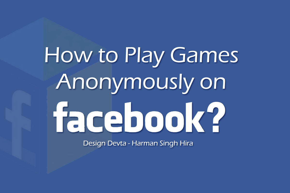 How to Play Games/Apps Anonymously on Facebook?
