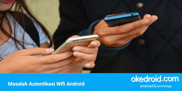 tips cara memperbaiki mengatasi atasi terjadi masalah autentikasi wifi pada samsung android