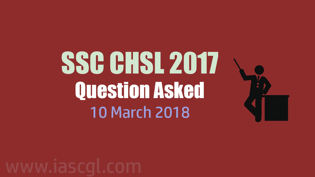 SSC CHSL 2017 Tier I question asked 10 March 2018