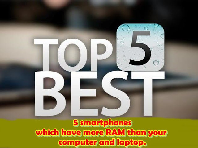 5 smartphones which have more RAM than your computer and laptop.