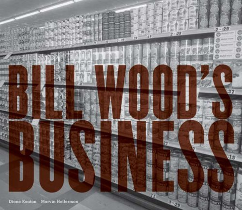 Bill Wood's Business  Text  by Diane Keaton, Marvin Heiferman by Marvin Heiferman and Diane Keaton