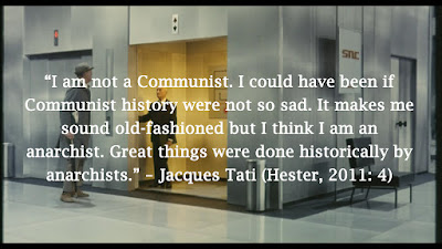 """I am not a Communist. I could have been if Communist history were not so sad. It makes me sound old-fashioned but I think I am an anarchist. Great things were done historically by anarchists."" – Jacques Tati (Hester, 2011: 4)"