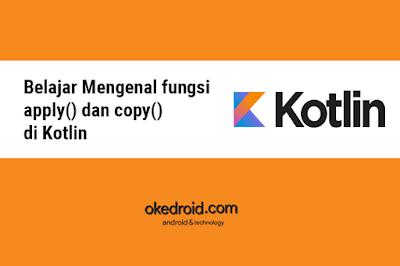 Belajar Mengenal  Pengertian fungsi coding apply() dan copy() di Kotlin