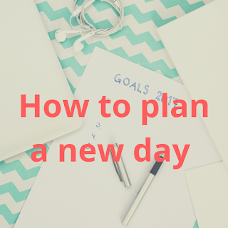 HOW TO PLAN A NEW DAY