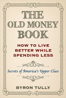 The Old Money Book - Living Better While Spending Less - Secrets of America's Upper Class by Byron Tully