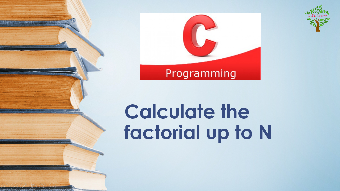 Calculate The Factorial Up To N C Programming