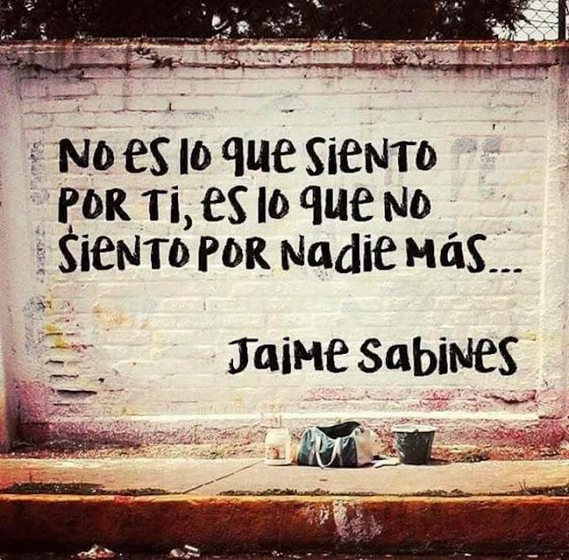 """""""No es lo que siento por ti, es lo que no siento por nadie más."""" Jaime Sabines"""