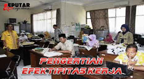 Pengertian Efektifitas Kerja