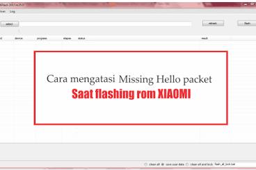 Cara mengatasi missing hello paket saat melakukan flashing rom xiaomi tanpa harus ribet 100% work