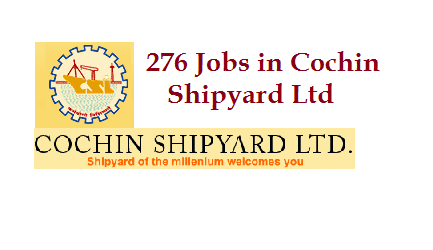 276 Jobs in Cochin Shipyard Notification and Online Application | Manabadi News and Results