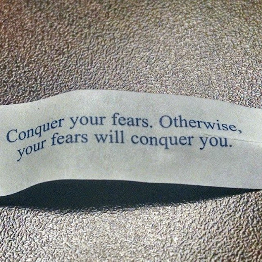 Conquer your fears, otherwise your fears will conquer you.