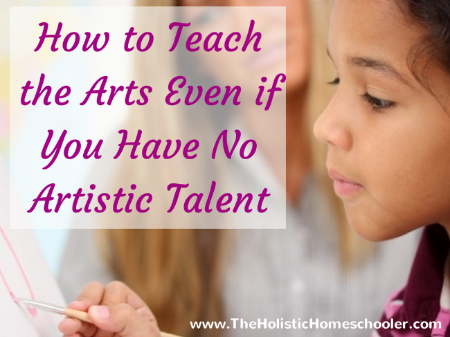 Tips to help you teach the arts to your homeschool student even if you don't have natural artistic abilities.
