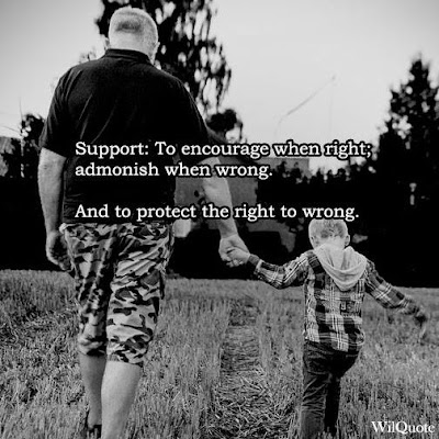 Support: To encourage when right, admonish when wrong. And to protect the right to wrong.