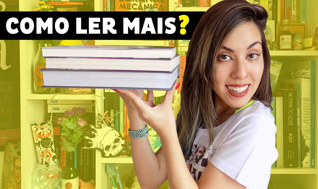Como ler mais? 5 dicas para dar uma turbinada nas suas leituras | Livros