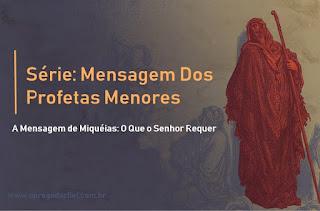 A Mensagem de Miquéias: O Que o Senhor Requer