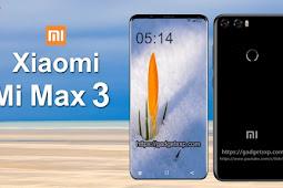 Spesifikasi Xiaomi Mi Max 3 Yang Membuat Terkesan Dengan Layar FullScreen
