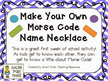 http://www.teacherspayteachers.com/Product/Make-Your-Own-Morse-Code-Name-Necklace-Great-1st-Week-of-School-Activity-745781