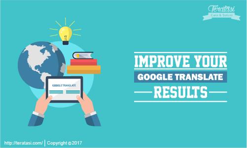 Tips & Trik Memaksimalkan Hasil Terjemahan Google Translate Agar Benar, Tepat dan Tidak Rancu - Teratasi.com