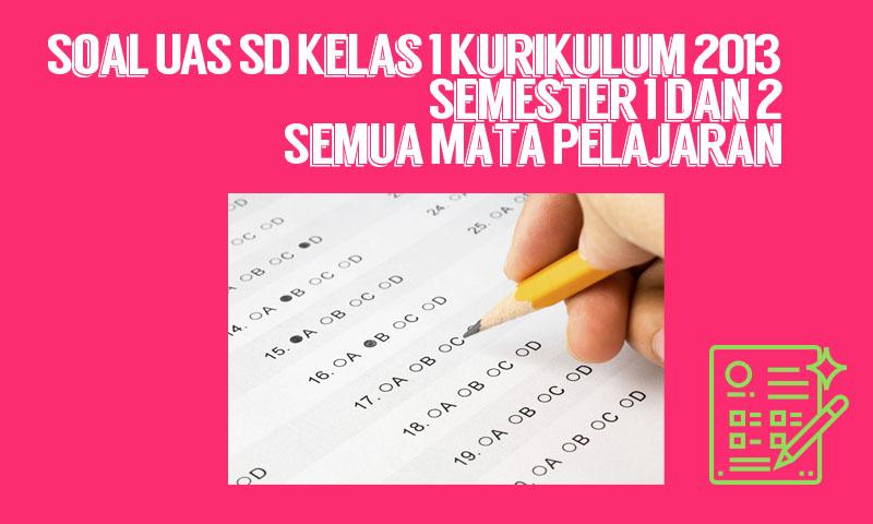 Soal UAS SD Kelas 1 Kurikulum 2013 Semester 1 dan 2 Semua Mata Pelajaran