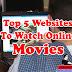 TOP 5 BEST WEBSITES FOR WATCHING NEW MOVIES ONLINE
