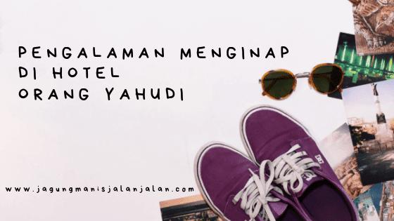 Pengalaman menginap di hotel orang yahudi