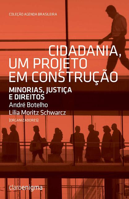 Cidadania, um projeto em construção Minorias, justiça e direitos - André Botelho, Lilia Moritz Schwarcz