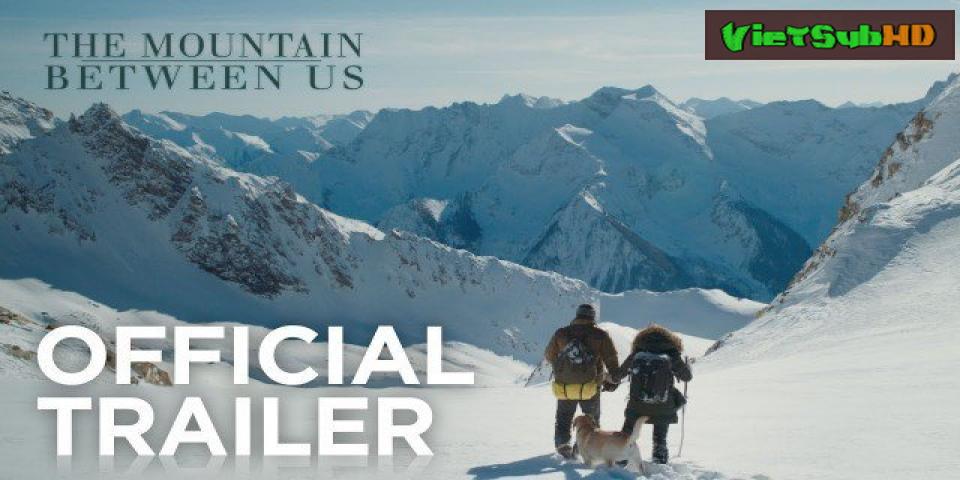 Phim Ngọn Núi Giữa Hai Ta VietSub HD | The Mountain Between Us 2017