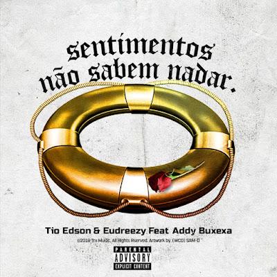 Tio Edson Feat. Eudreezy & Addy Buxexa - Sentimentos Não Sabem Nadar (R&B) Download Mp3