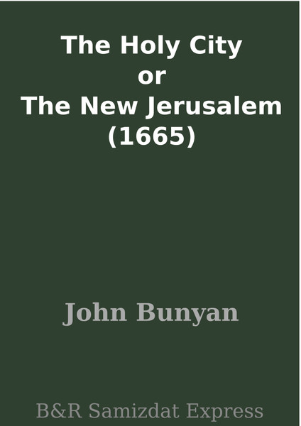 John Bunyan-The Holy City Or The New Jerusalem-