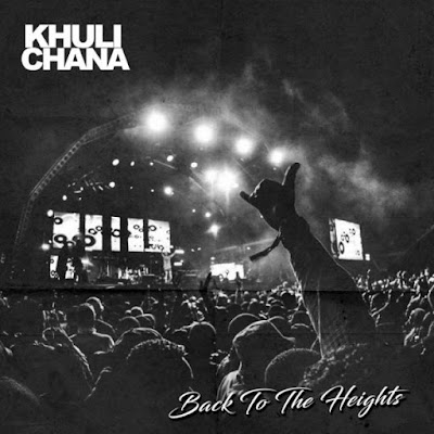 MUSIC: Khuli Chana – Back To The Heights