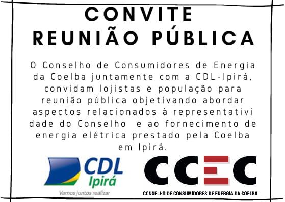 CDL-IPIRÁ CONVIDA PARA REUNIÃO PÚBLICA COM O CONSELHO DOS CONSUMIDORES DE ENERGIA DA COELBA