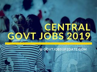 Central Govt jobs 2019