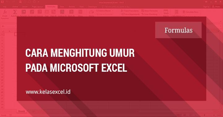 3 Cara Menghitung Umur di Excel Menggunakan Rumus-rumus Excel