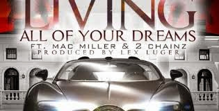 Mack Maine ft. Mac Miller & 2 Chainz Living All Your Dreams