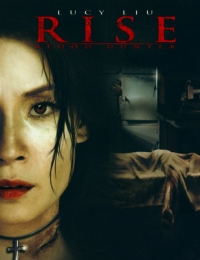 Rise: Blood Hunter   Bmovies