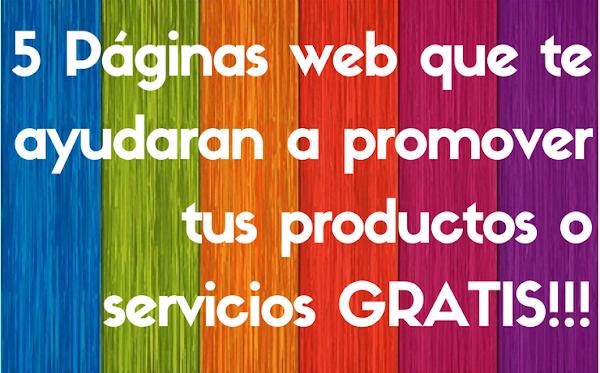 5 Paginas web que te ayudaran a promover tus productos o servicios GRATIS