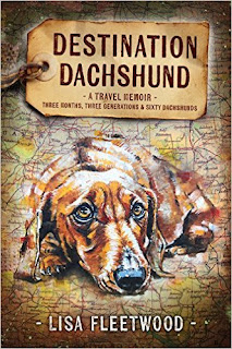 Destination Dachshund: Three Months, Three Generations & Sixty Dachshunds - A heartfelt memoir for lovers of travel & dogs by Lisa Fleetwood