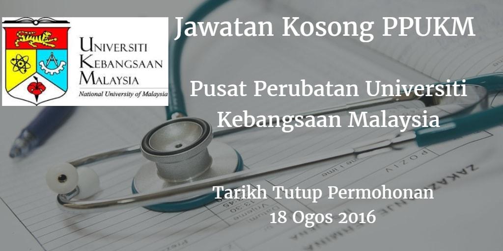 Jawatan Kosong PPUKM 18 Ogos 2016