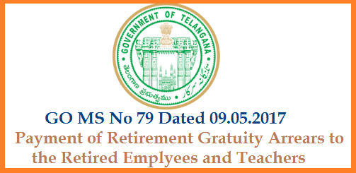 PENSIONS – Revision of Gratuity - Payment of arrears of Gratuity to those who retired between 02.06.2014 and 28.02.2015 - Orders - Issued. go-ms-no-79-payment-of-gratuity-arrears-retired-employees-telangana