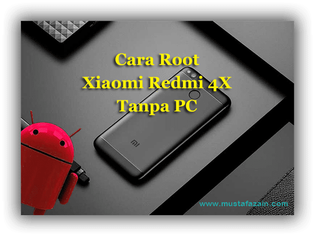 Cara Root Xiaomi Redmi 4X Tanpa PC / Laptop