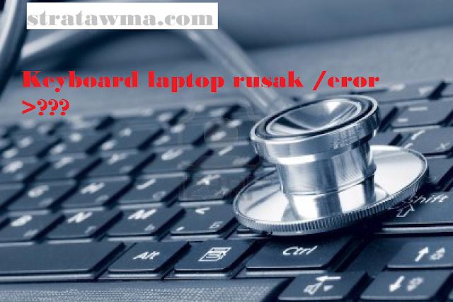 memperbaiki keyboard laptop yang eror atau rusak.