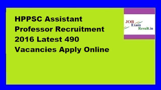 HPPSC Assistant Professor Recruitment 2016 Latest 490 Vacancies Apply Online