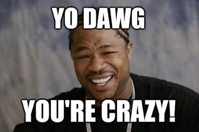 Yo Dawg - You're Crazy