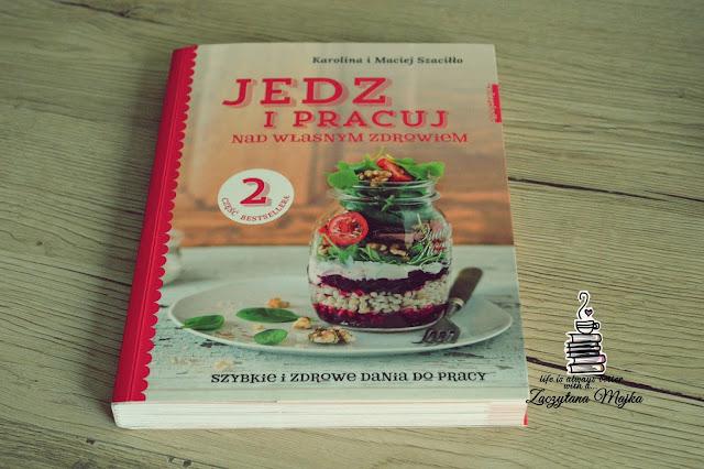 """Szybkie i zdrowe dania do pracy, czy to możliwe? - recenzja książki #172 - Karolina i Maciej Szaciłło """"Jedz i pracuj nad własnym zdrowiem. Część 2"""""""