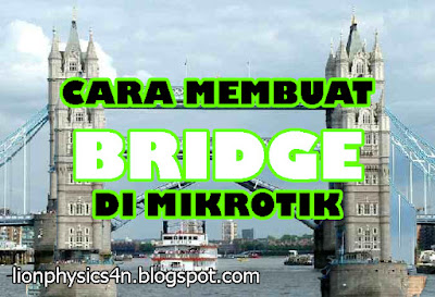 Cara Membuat Bridge Di Router Mikrotik