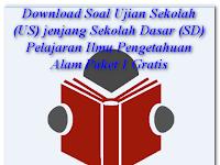 Download Soal Ujian Sekolah (US) jenjang Sekolah Dasar (SD) Pelajaran Ilmu Pengetahuan Alam Paket 1 Gratis